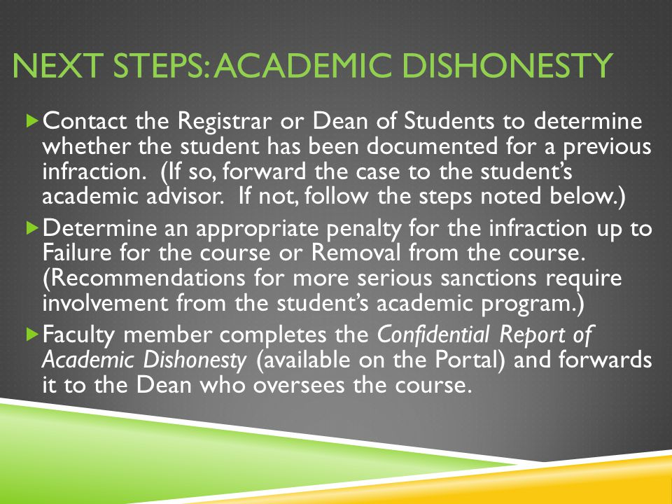 NEXT STEPS: ACADEMIC DISHONESTY  Contact the Registrar or Dean of Students to determine whether the student has been documented for a previous infraction.