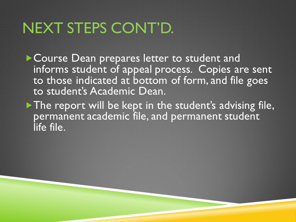 NEXT STEPS CONT'D.  Course Dean prepares letter to student and informs student of appeal process.