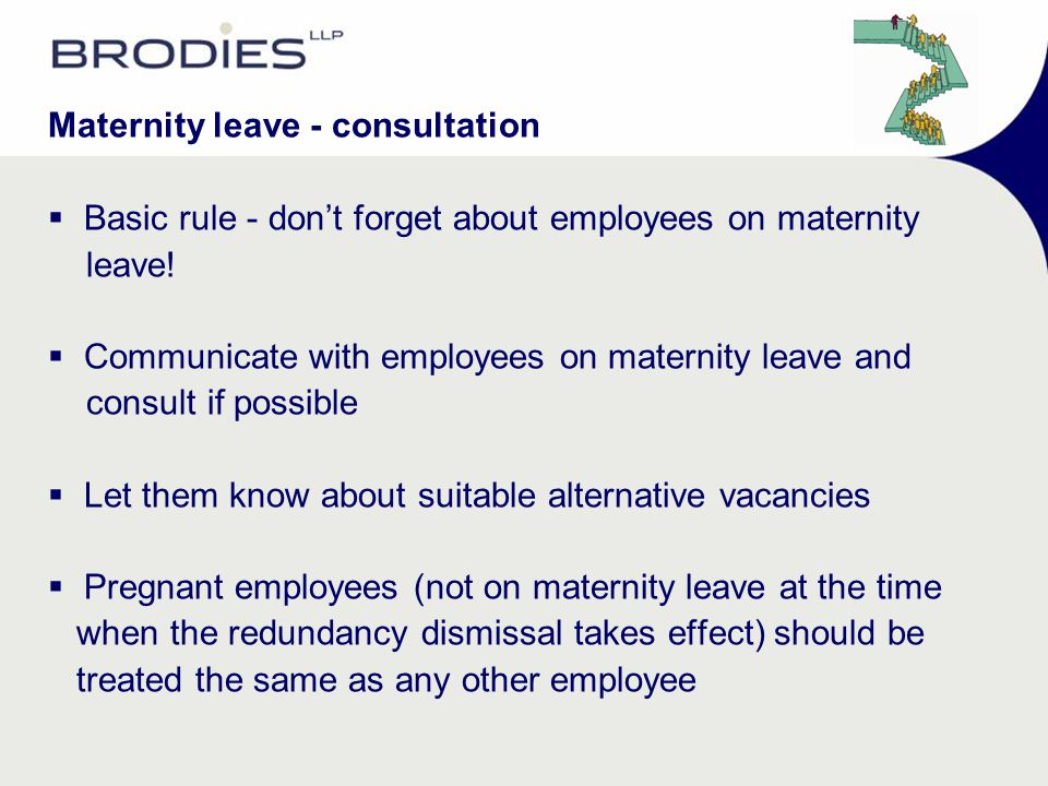 Maternity leave - consultation  Basic rule - don't forget about employees on maternity leave!  Communicate with employees on maternity leave and con