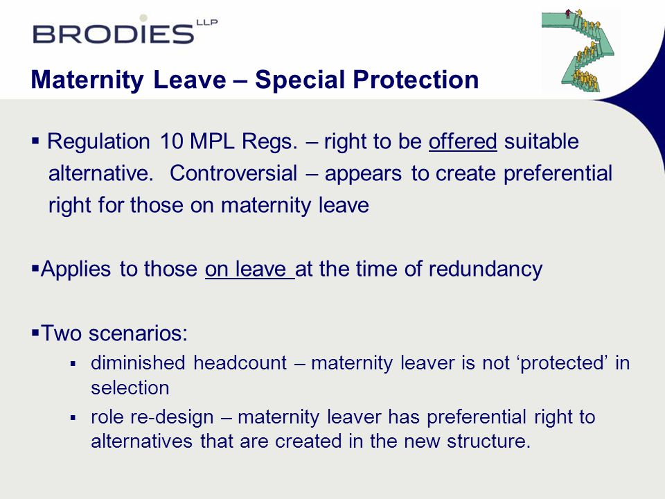 Maternity Leave – Special Protection  Regulation 10 MPL Regs. – right to be offered suitable alternative. Controversial – appears to create preferent