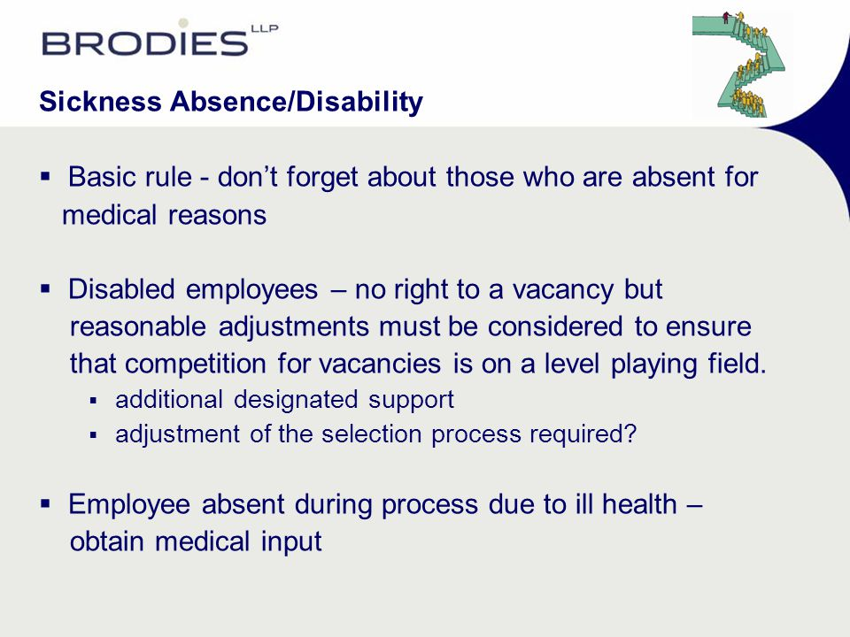 Sickness Absence/Disability  Basic rule - don't forget about those who are absent for medical reasons  Disabled employees – no right to a vacancy bu