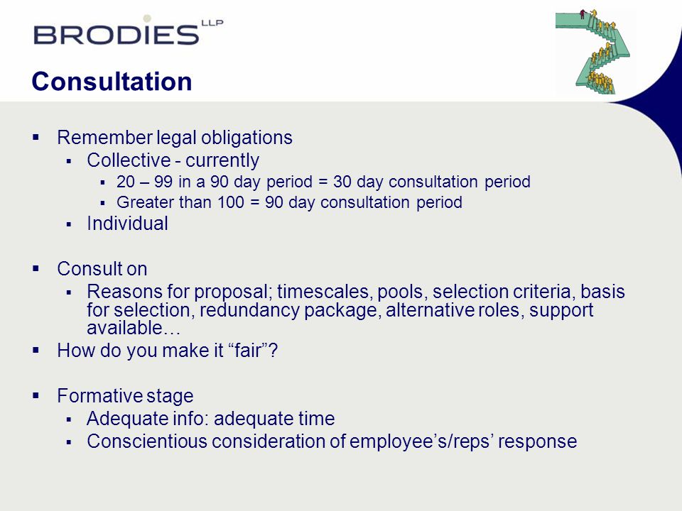 Consultation  Remember legal obligations  Collective - currently  20 – 99 in a 90 day period = 30 day consultation period  Greater than 100 = 90 d
