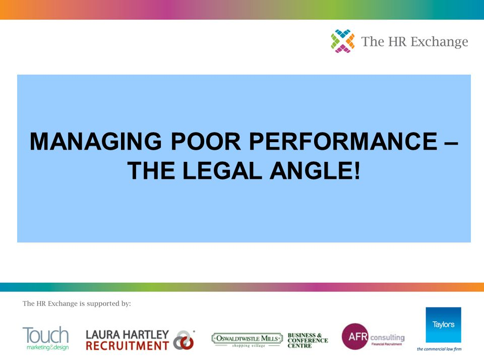 MANAGING POOR PERFORMANCE – THE LEGAL ANGLE!