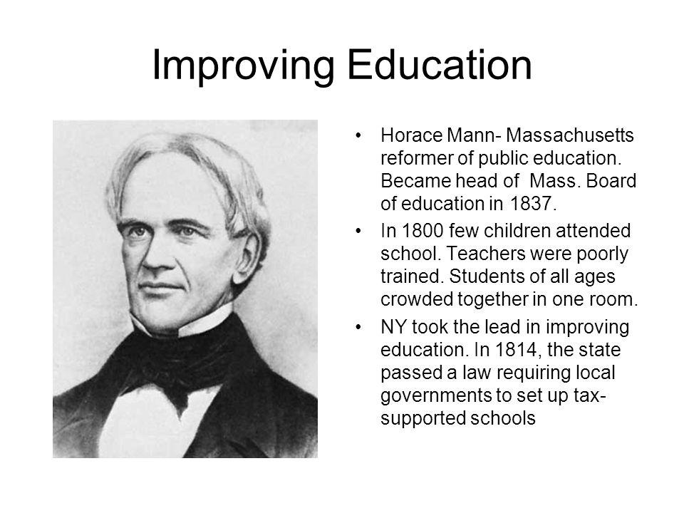 Education Reform Cont.Horace Mann- Under his leadership Mass.