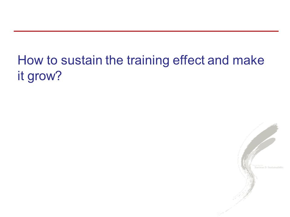 How to sustain the training effect and make it grow?