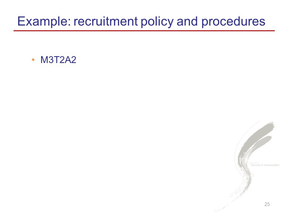Example: recruitment policy and procedures 25 M3T2A2