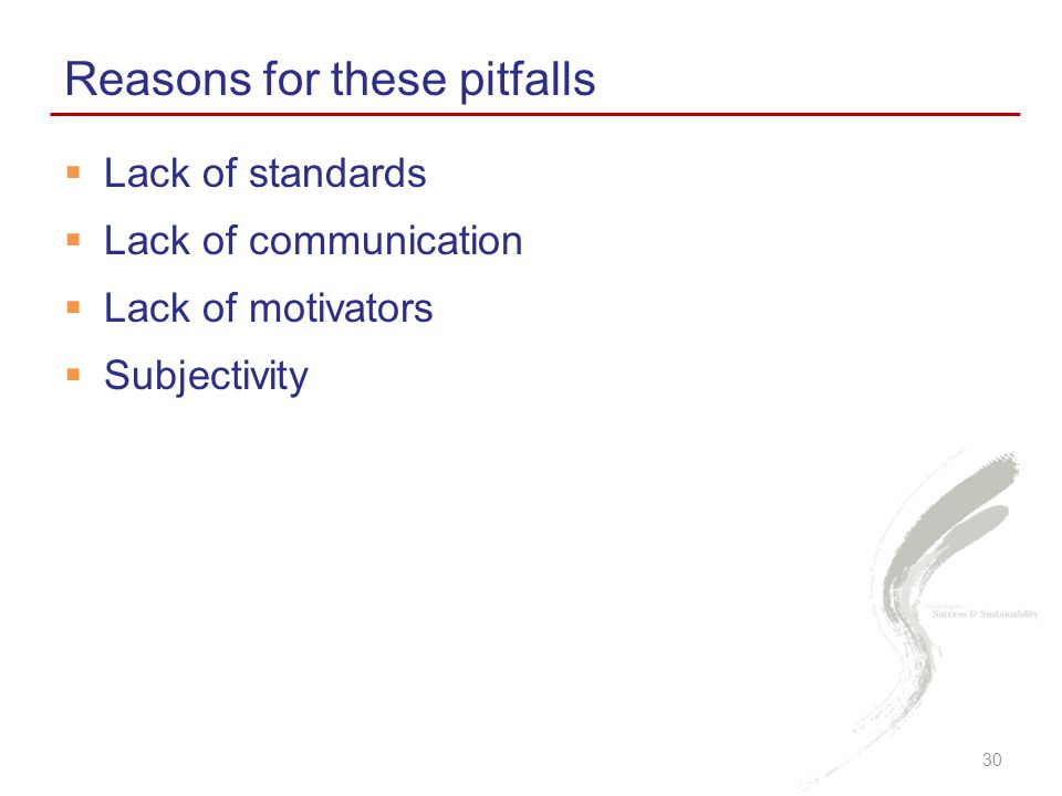  Lack of standards  Lack of communication  Lack of motivators  Subjectivity Reasons for these pitfalls 30