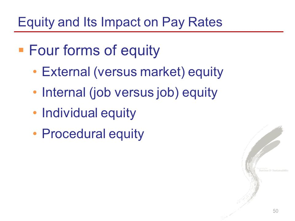  Four forms of equity External (versus market) equity Internal (job versus job) equity Individual equity Procedural equity Equity and Its Impact on Pay Rates 50