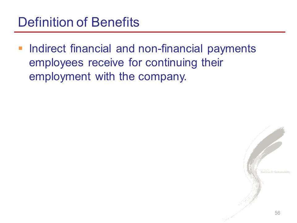  Indirect financial and non-financial payments employees receive for continuing their employment with the company.