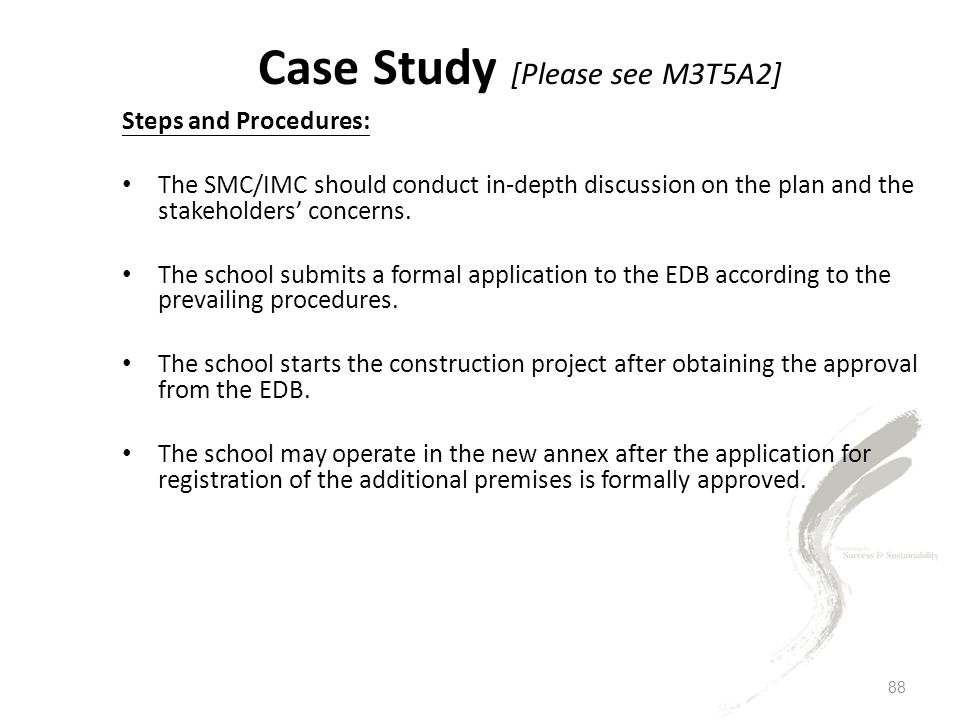 88 Case Study [Please see M3T5A2] Steps and Procedures: The SMC/IMC should conduct in-depth discussion on the plan and the stakeholders' concerns.