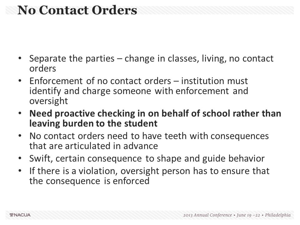 No Contact Orders Separate the parties – change in classes, living, no contact orders Enforcement of no contact orders – institution must identify and