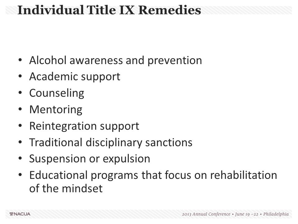 Individual Title IX Remedies Alcohol awareness and prevention Academic support Counseling Mentoring Reintegration support Traditional disciplinary san