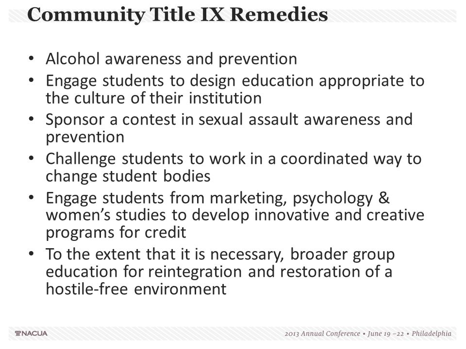Community Title IX Remedies Alcohol awareness and prevention Engage students to design education appropriate to the culture of their institution Spons