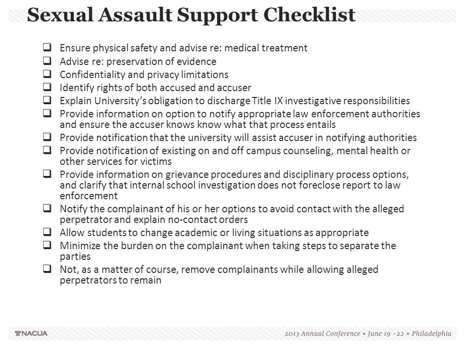 Sexual Assault Support Checklist  Ensure physical safety and advise re: medical treatment  Advise re: preservation of evidence  Confidentiality and