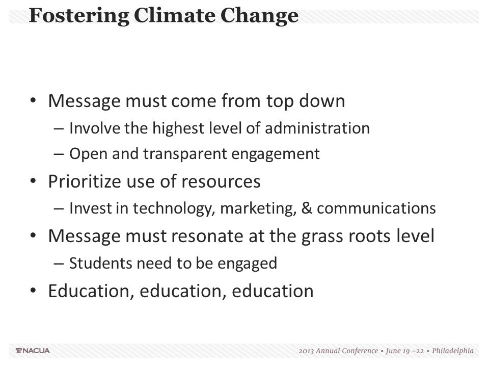 Fostering Climate Change Message must come from top down – Involve the highest level of administration – Open and transparent engagement Prioritize us