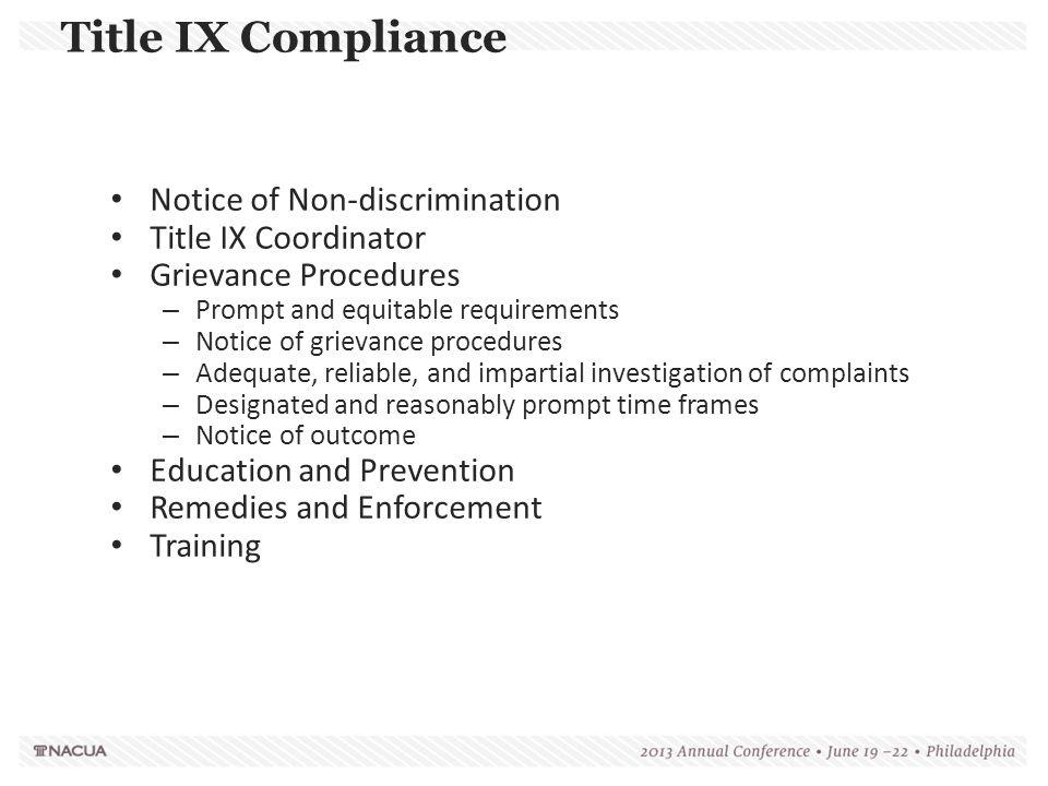 Title IX Compliance Notice of Non-discrimination Title IX Coordinator Grievance Procedures – Prompt and equitable requirements – Notice of grievance p