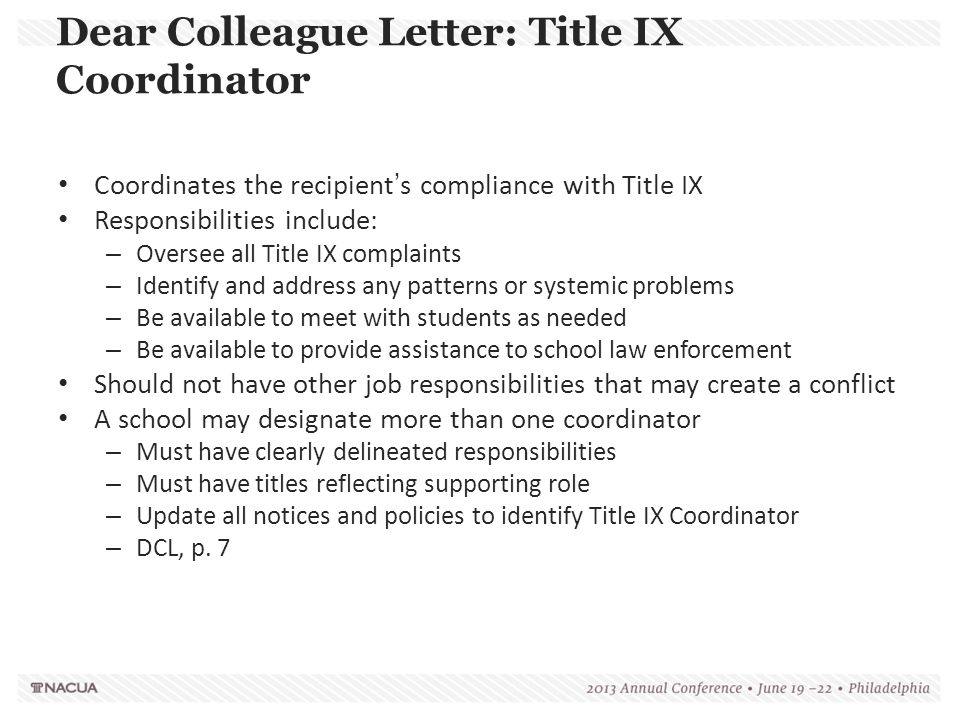 Dear Colleague Letter: Title IX Coordinator Coordinates the recipient's compliance with Title IX Responsibilities include: – Oversee all Title IX comp