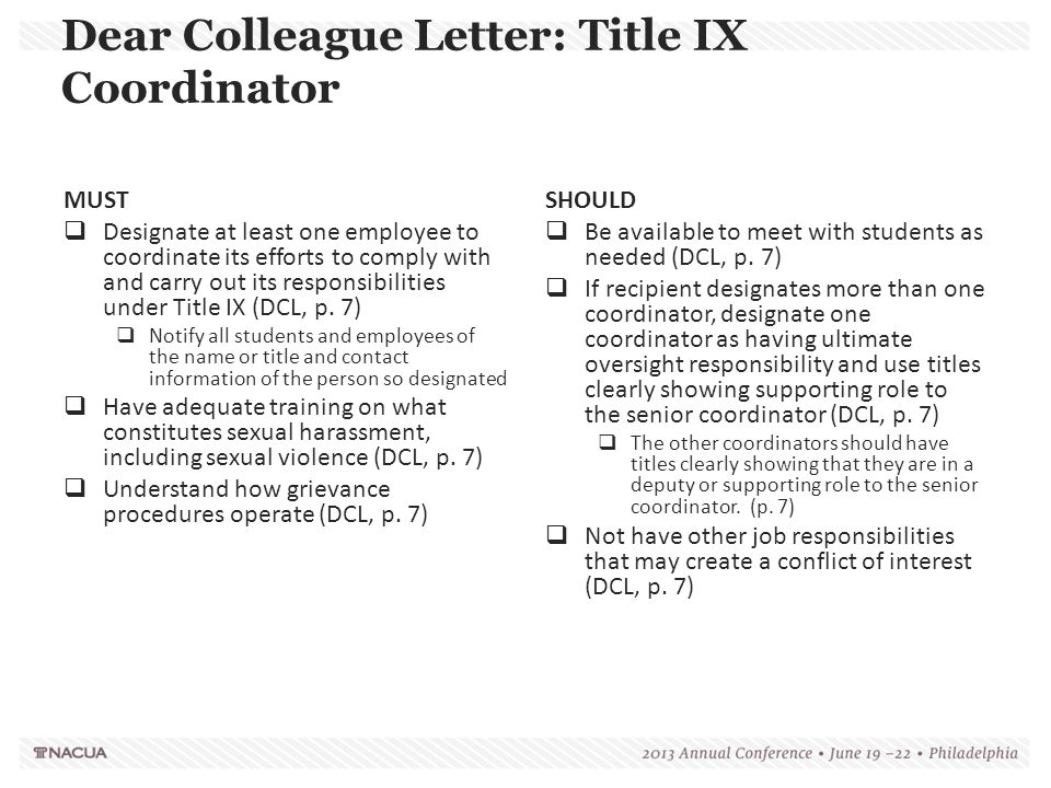 Dear Colleague Letter: Title IX Coordinator MUST  Designate at least one employee to coordinate its efforts to comply with and carry out its responsi