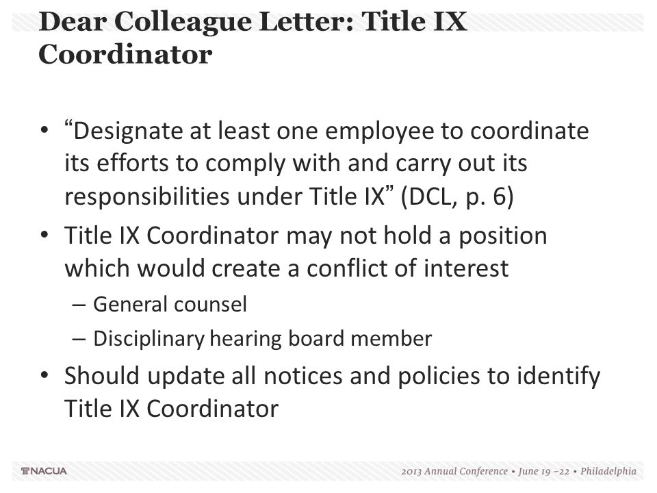 """Dear Colleague Letter: Title IX Coordinator """"Designate at least one employee to coordinate its efforts to comply with and carry out its responsibiliti"""
