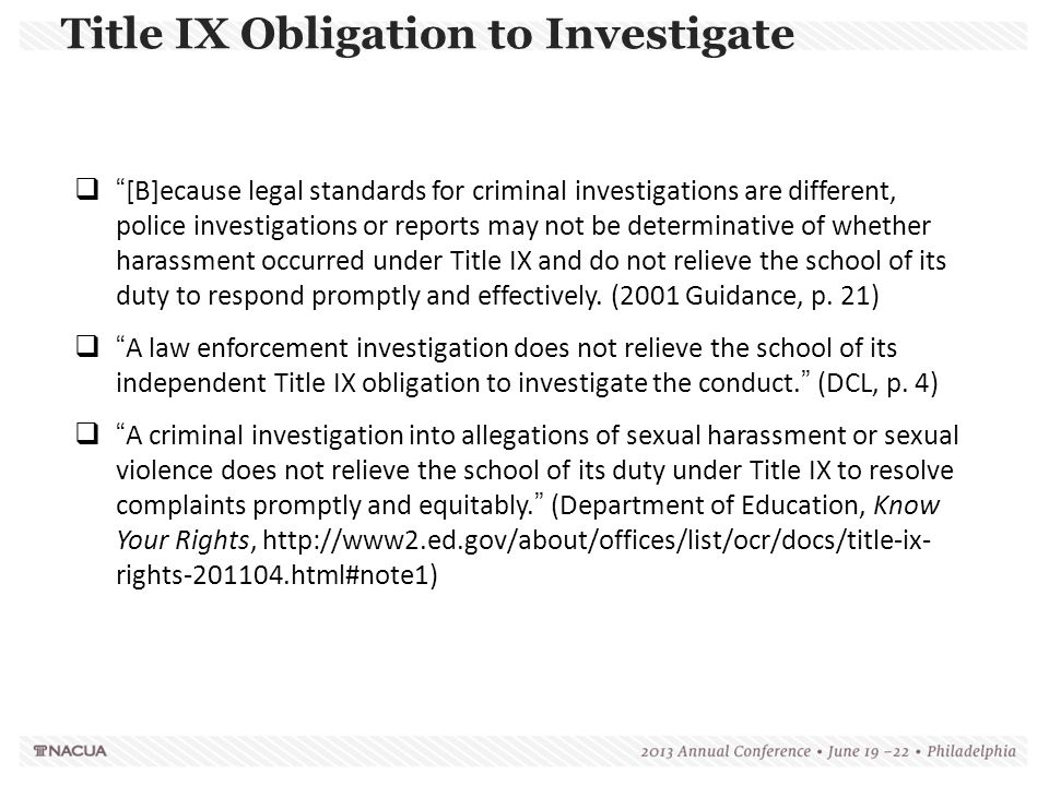 """Title IX Obligation to Investigate  """"[B]ecause legal standards for criminal investigations are different, police investigations or reports may not be"""