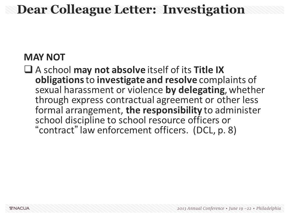 Dear Colleague Letter: Investigation MAY NOT  A school may not absolve itself of its Title IX obligations to investigate and resolve complaints of se