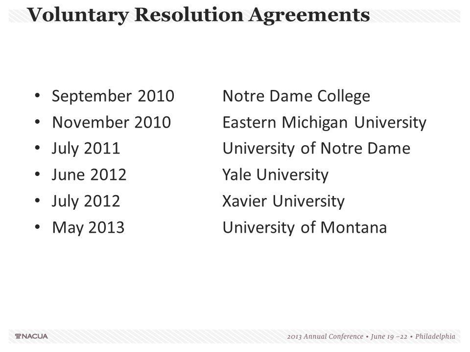 Voluntary Resolution Agreements September 2010Notre Dame College November 2010Eastern Michigan University July 2011University of Notre Dame June 2012Y