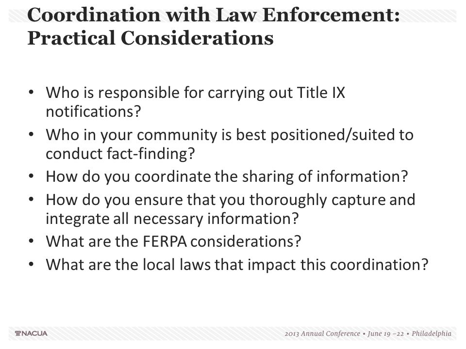 Coordination with Law Enforcement: Practical Considerations Who is responsible for carrying out Title IX notifications? Who in your community is best