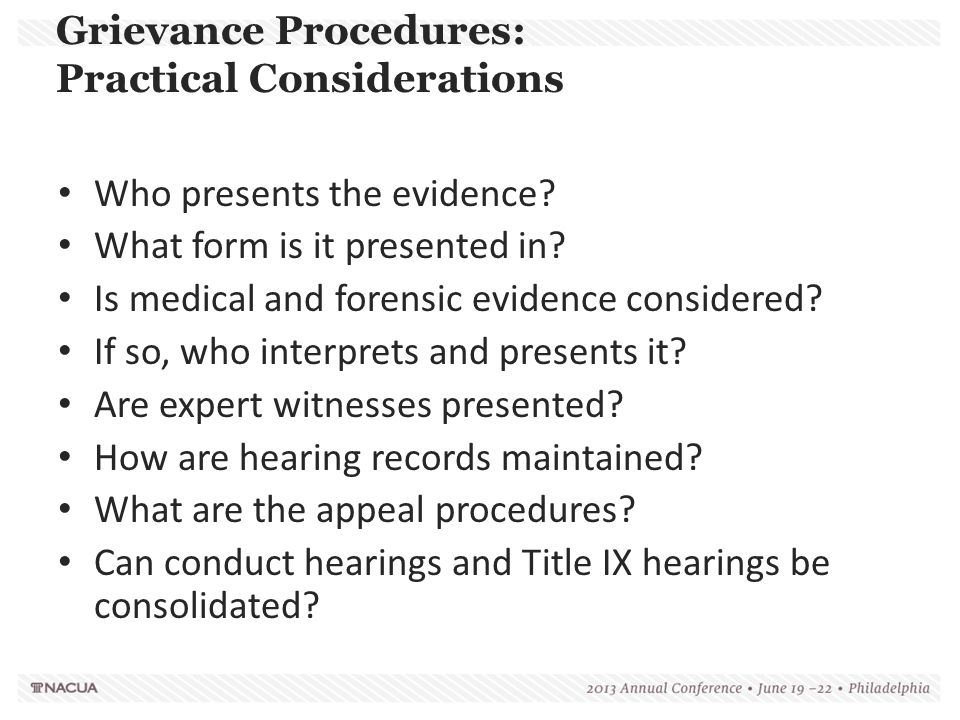 Grievance Procedures: Practical Considerations Who presents the evidence? What form is it presented in? Is medical and forensic evidence considered? I