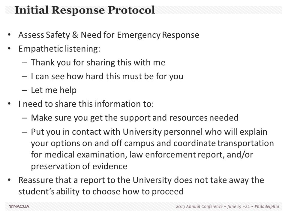 Initial Response Protocol Assess Safety & Need for Emergency Response Empathetic listening: – Thank you for sharing this with me – I can see how hard
