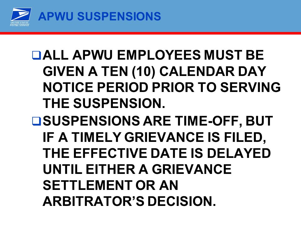 APWU SUSPENSIONS  ALL APWU EMPLOYEES MUST BE GIVEN A TEN (10) CALENDAR DAY NOTICE PERIOD PRIOR TO SERVING THE SUSPENSION.  SUSPENSIONS ARE TIME-OFF,