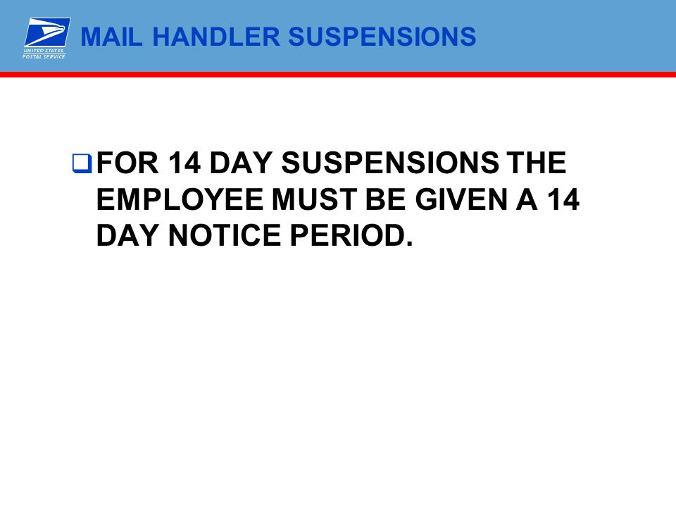 MAIL HANDLER SUSPENSIONS  FOR 14 DAY SUSPENSIONS THE EMPLOYEE MUST BE GIVEN A 14 DAY NOTICE PERIOD.