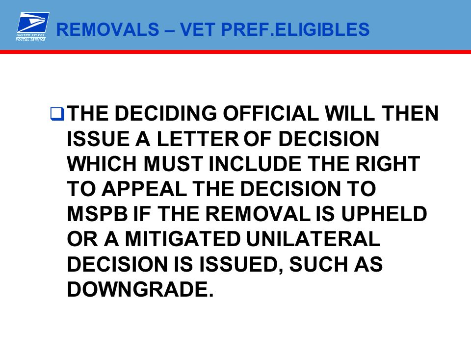 REMOVALS – VET PREF.ELIGIBLES  THE DECIDING OFFICIAL WILL THEN ISSUE A LETTER OF DECISION WHICH MUST INCLUDE THE RIGHT TO APPEAL THE DECISION TO MSPB