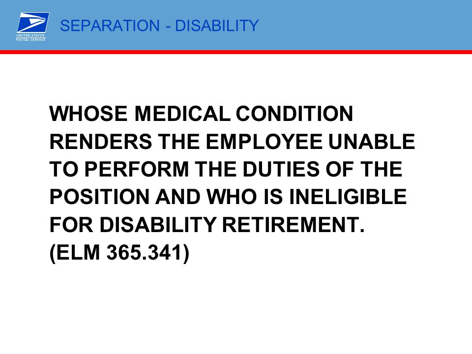 SEPARATION - DISABILITY WHOSE MEDICAL CONDITION RENDERS THE EMPLOYEE UNABLE TO PERFORM THE DUTIES OF THE POSITION AND WHO IS INELIGIBLE FOR DISABILITY