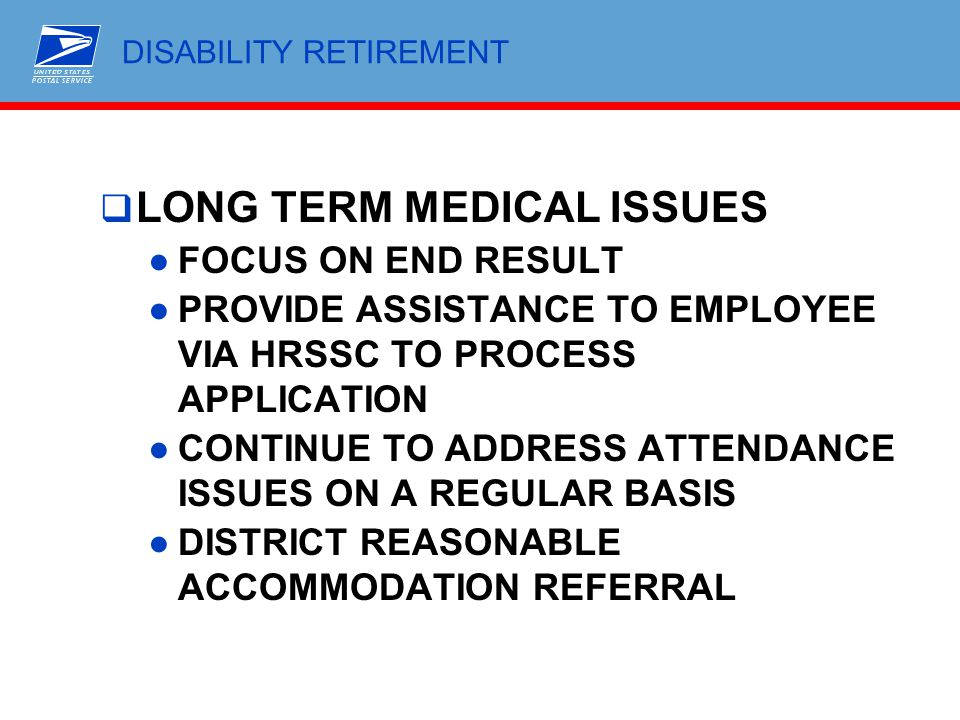 DISABILITY RETIREMENT  LONG TERM MEDICAL ISSUES ●FOCUS ON END RESULT ●PROVIDE ASSISTANCE TO EMPLOYEE VIA HRSSC TO PROCESS APPLICATION ●CONTINUE TO AD
