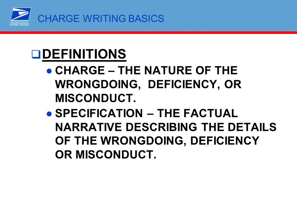  DEFINITIONS ●CHARGE – THE NATURE OF THE WRONGDOING, DEFICIENCY, OR MISCONDUCT. ●SPECIFICATION – THE FACTUAL NARRATIVE DESCRIBING THE DETAILS OF THE