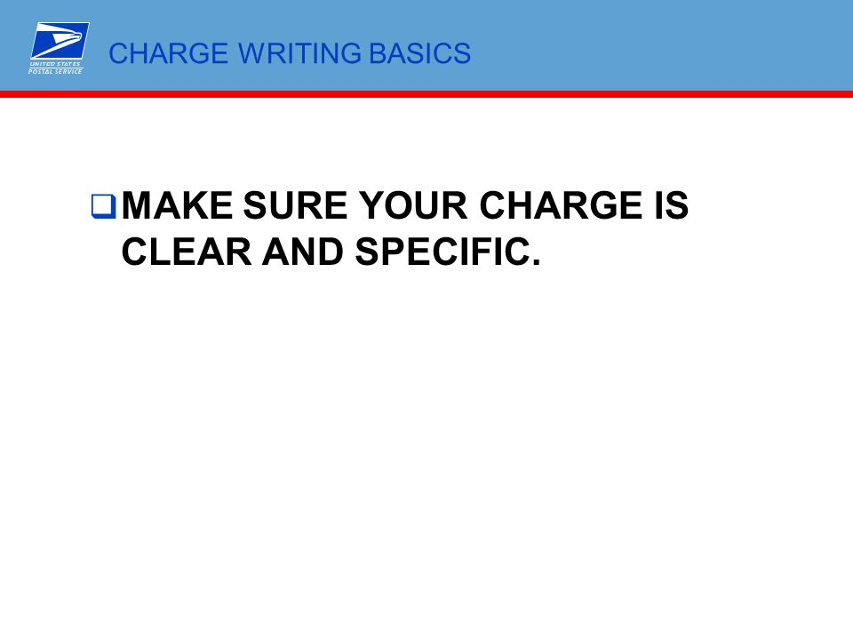 CHARGE WRITING BASICS  MAKE SURE YOUR CHARGE IS CLEAR AND SPECIFIC.