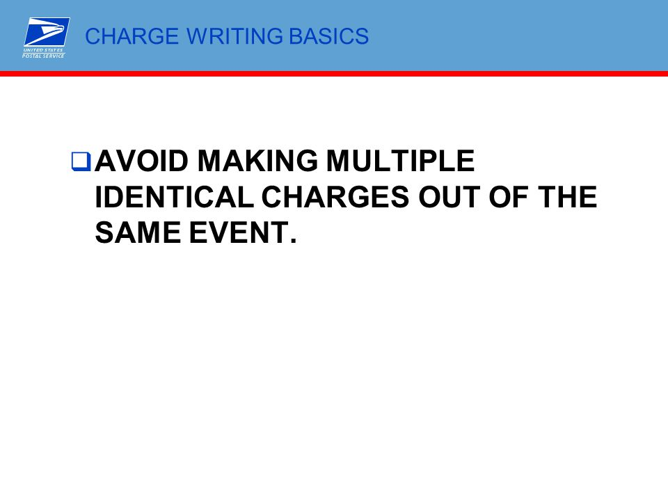 CHARGE WRITING BASICS  AVOID MAKING MULTIPLE IDENTICAL CHARGES OUT OF THE SAME EVENT.
