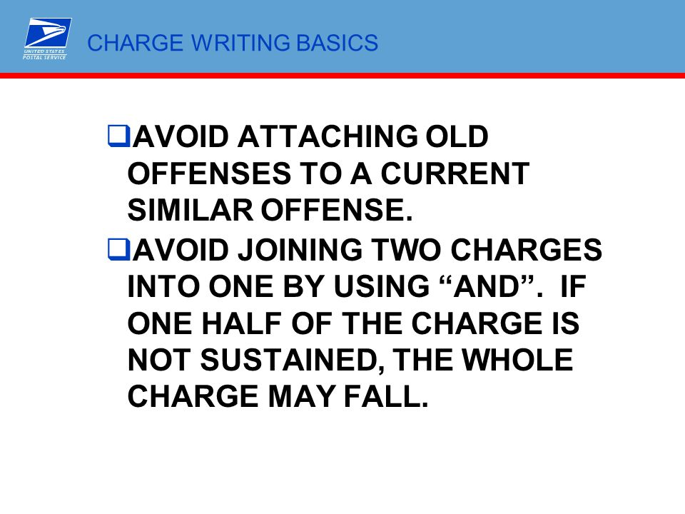 """CHARGE WRITING BASICS  AVOID ATTACHING OLD OFFENSES TO A CURRENT SIMILAR OFFENSE.  AVOID JOINING TWO CHARGES INTO ONE BY USING """"AND"""". IF ONE HALF OF"""