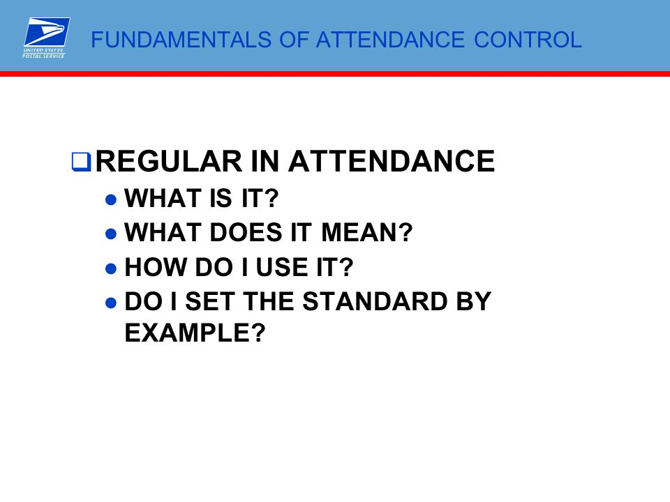 FUNDAMENTALS OF ATTENDANCE CONTROL  REGULAR IN ATTENDANCE ●WHAT IS IT? ●WHAT DOES IT MEAN? ●HOW DO I USE IT? ●DO I SET THE STANDARD BY EXAMPLE?