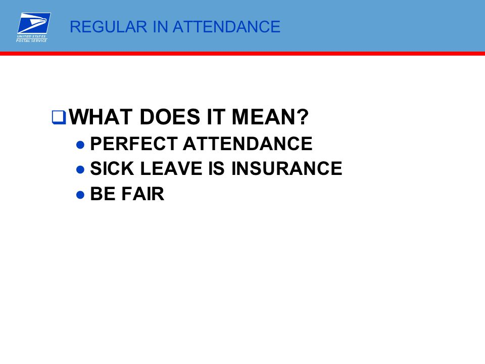 REGULAR IN ATTENDANCE  WHAT DOES IT MEAN? ●PERFECT ATTENDANCE ●SICK LEAVE IS INSURANCE ●BE FAIR