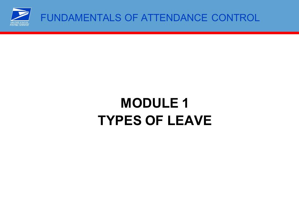 FUNDAMENTALS OF ATTENDANCE CONTROL MODULE 1 TYPES OF LEAVE