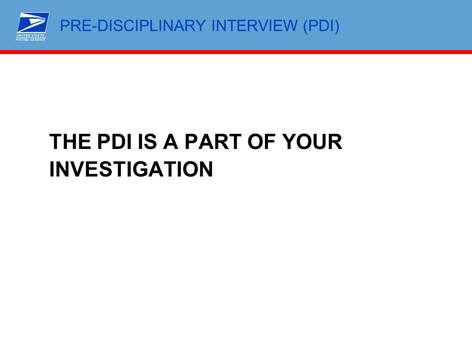 PRE-DISCIPLINARY INTERVIEW (PDI) THE PDI IS A PART OF YOUR INVESTIGATION
