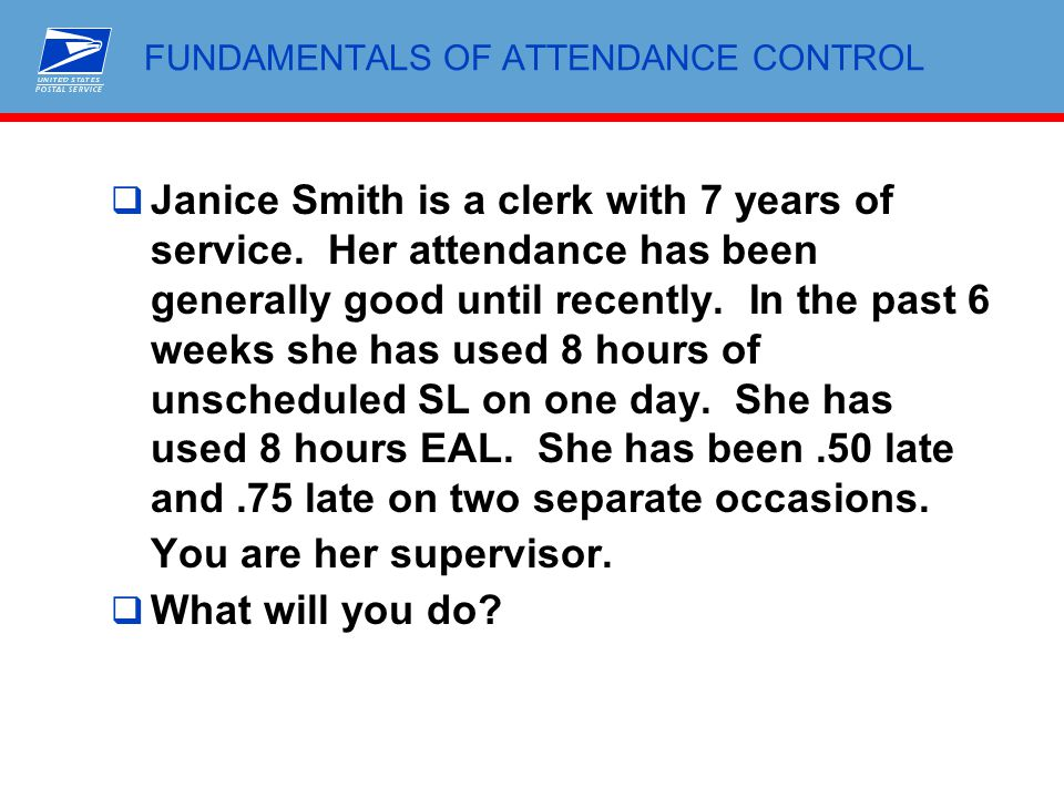 FUNDAMENTALS OF ATTENDANCE CONTROL  Janice Smith is a clerk with 7 years of service. Her attendance has been generally good until recently. In the pa