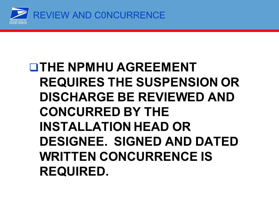 REVIEW AND C0NCURRENCE  THE NPMHU AGREEMENT REQUIRES THE SUSPENSION OR DISCHARGE BE REVIEWED AND CONCURRED BY THE INSTALLATION HEAD OR DESIGNEE. SIGN