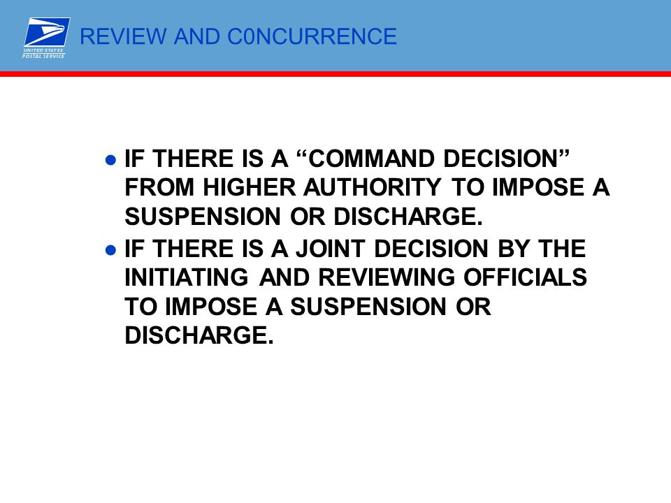 """REVIEW AND C0NCURRENCE ●IF THERE IS A """"COMMAND DECISION"""" FROM HIGHER AUTHORITY TO IMPOSE A SUSPENSION OR DISCHARGE. ●IF THERE IS A JOINT DECISION BY T"""
