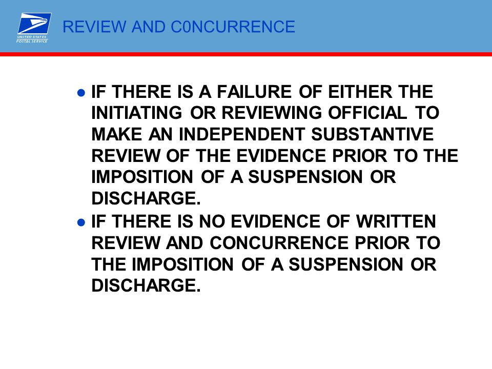 REVIEW AND C0NCURRENCE ●IF THERE IS A FAILURE OF EITHER THE INITIATING OR REVIEWING OFFICIAL TO MAKE AN INDEPENDENT SUBSTANTIVE REVIEW OF THE EVIDENCE