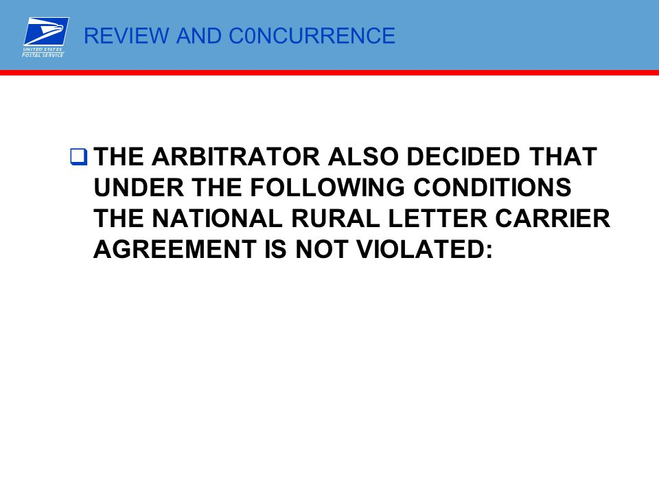 REVIEW AND C0NCURRENCE  THE ARBITRATOR ALSO DECIDED THAT UNDER THE FOLLOWING CONDITIONS THE NATIONAL RURAL LETTER CARRIER AGREEMENT IS NOT VIOLATED: