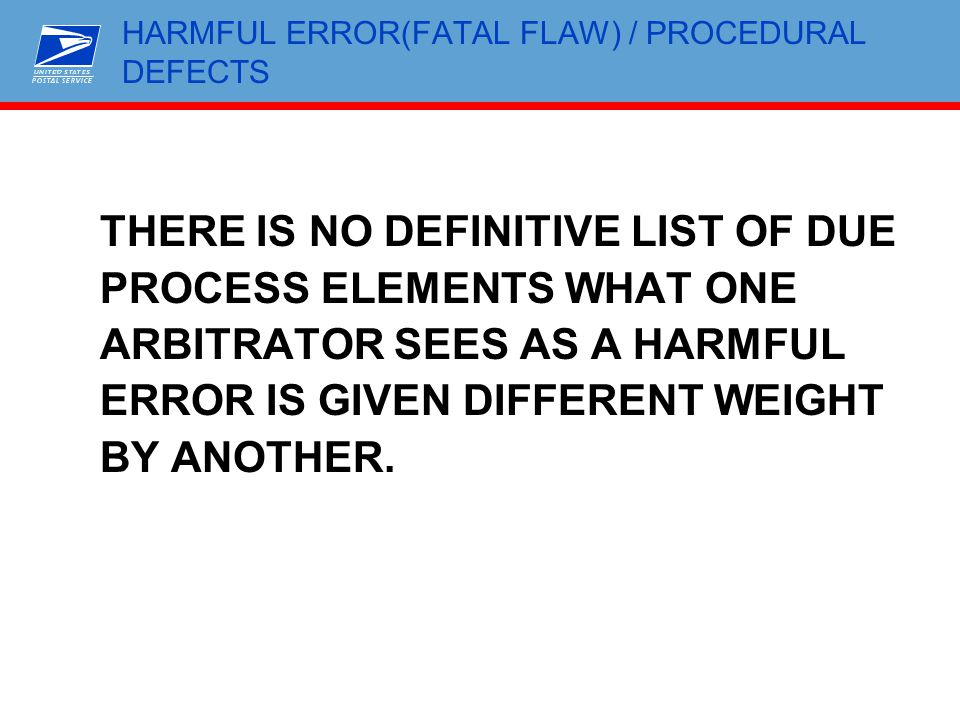 HARMFUL ERROR(FATAL FLAW) / PROCEDURAL DEFECTS THERE IS NO DEFINITIVE LIST OF DUE PROCESS ELEMENTS WHAT ONE ARBITRATOR SEES AS A HARMFUL ERROR IS GIVE