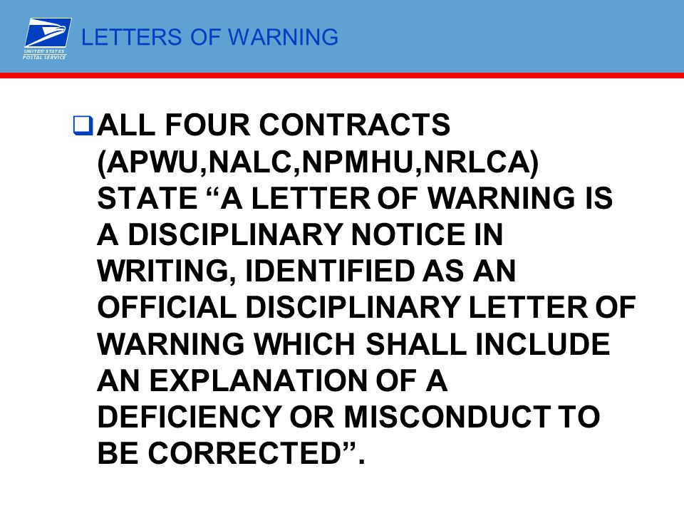 """LETTERS OF WARNING  ALL FOUR CONTRACTS (APWU,NALC,NPMHU,NRLCA) STATE """"A LETTER OF WARNING IS A DISCIPLINARY NOTICE IN WRITING, IDENTIFIED AS AN OFFIC"""