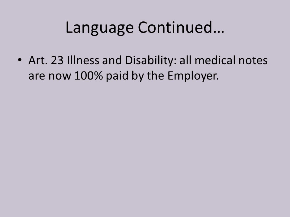 Language Continued… Art. 23 Illness and Disability: all medical notes are now 100% paid by the Employer.